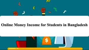 Online Money Income for Students in Bangladesh