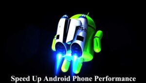 Speed Up Android Phone Performance